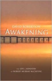 Awakening: The Life and Ministry of Robert Murray McCheyne by David Robertson