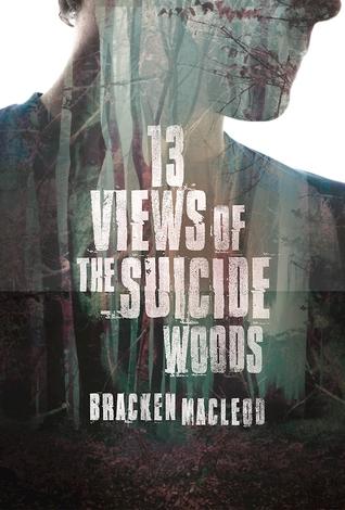 13 Views of the Suicide Woods by Bracken MacLeod