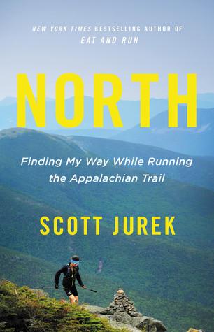 North: Finding My Way While Running the Appalachian Trail by Jenny Jurek, Scott Jurek