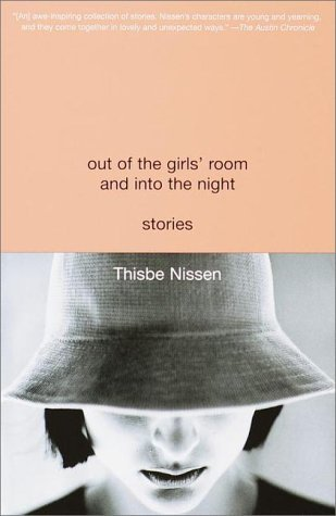 Out of the Girls' Room and Into the Night: Stories by Thisbe Nissen