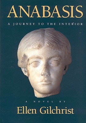 Anabasis: A Journey to the Interior: A Novel by Ellen Gilchrist