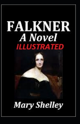 Falkner [Illustrated Version]: Fiction by Mary Shelley