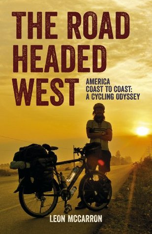 The Road Headed West: America Coast to Coast: A Cycling Odyssey by Leon McCarron