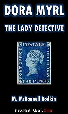 Dora Myrl: The Lady Detective by Matthias McDonnell Bodkin