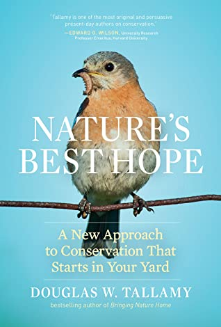 Nature's Best Hope: A New Approach to Conservation that Starts in Your Yard by Douglas W. Tallamy