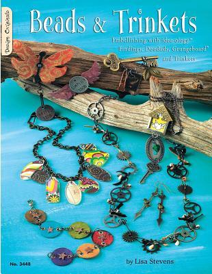 Beads & Trinkets: Embellishing with Idea-Ology Findings, Doodads, Grungeboard and Trinkets by Lisa Stevens
