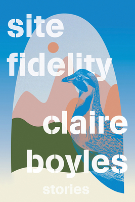Site Fidelity: Stories by Claire Boyles