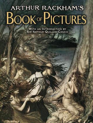 Arthur Rackham's Book of Pictures by Arthur Quiller-Couch, Arthur Rackham