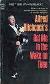 Alfred Hitchcock's Get Me to the Wake on Time by Talmage Powell, Richard Hardwick, C.B. Gilford, Gil Brewer, Michael Brett, Ray Russell, Arthur Porges, H.A. DeRosso, Alfred Hitchcock, Rog Phillips, Fletcher Flora, Helen Nielson, Jack Ritchie, Donald Honig, Henry Slesar