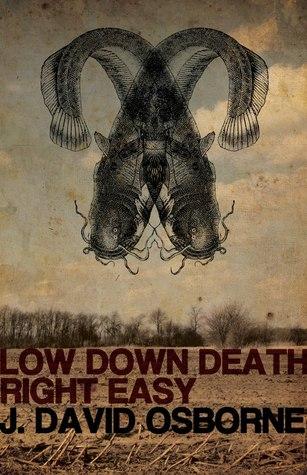 Low Down Death Right Easy by J. David Osborne