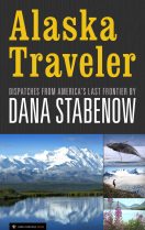 Alaska Traveler: Dispatches from America's Last Frontier by Dana Stabenow