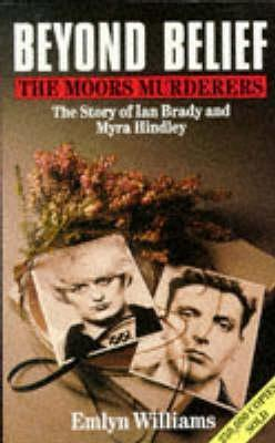 Beyond Belief: The Moors Murderers. The Story of Ian Brady and Myra Hindley. by Emlyn Williams