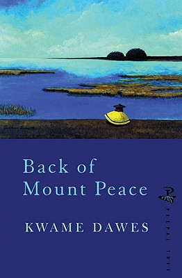 Back of Mount Peace by Kwame Dawes