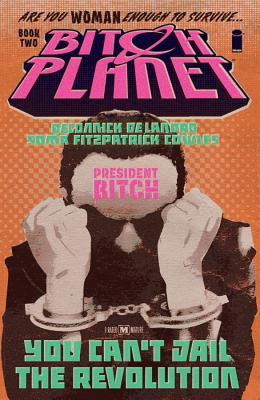 Bitch Planet, Volume 2: President Bitch by Valentine De Landro, Taki Soma, Kelly Sue DeConnick