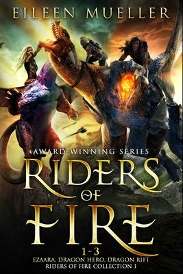 Riders of Fire Books 1-3: Ezaara, Dragon Hero, Dragon Rift (Riders of Fire Collection Book 1): A Dragons Realm Epic Fantasy Omnibus by Eileen Mueller