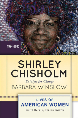 Shirley Chisholm: Catalyst for Change by Barbara Winslow