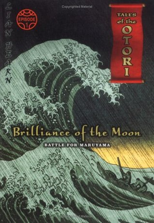 Brilliance of the Moon, Episode 1: Battle for Maruyama by Lian Hearn