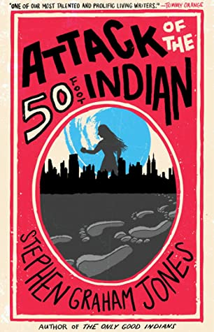Attack of the 50 Foot Indian by Stephen Graham Jones