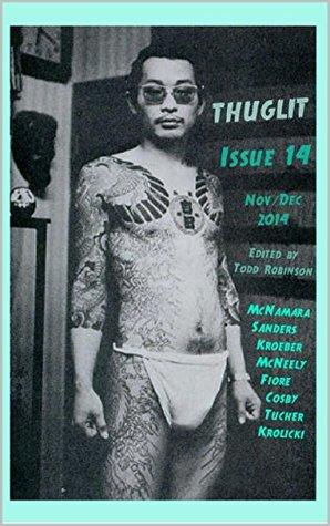 THUGLIT Issue Fourteen by Albert Tucher, C.T. McNeely, Neil Krolicki, Blair Kroeber, Todd Robinson, Dan Fiore, Scott Sanders, Eddie McNamara, S.A. Cosby