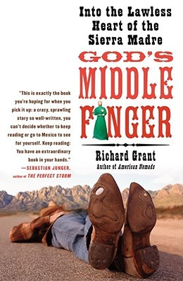 God's Middle Finger: Into the Lawless Heart of the Sierra Madre by Richard Grant