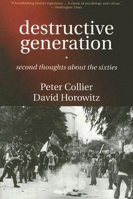 Destructive Generation: Second Thoughts About the Sixties by David Horowitz, Peter Collier