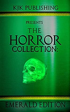 The Horror Collection: Emerald Edition by Steve Stred, Nicola Lombardi, Kevin J. Kennedy, Christian Laforet, Veronica Smith, Ramsey Campbell, Zoltan Komor, Mark Allan Gunnells