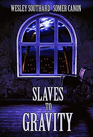 Slaves to Gravity by Somer Canon, Wesley Southard