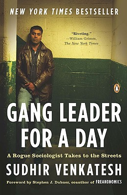 Gang Leader for a Day: A Rogue Sociologist Takes to the Streets by Sudhir Venkatesh