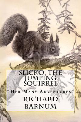 """Slicko, The Jumping Squirrel: """"Her Many Adventures"""" by Richard Barnum"""