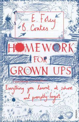 Homework for Grown-Ups: Everything You Learned at School and Promptly Forgot. by Elizabeth Foley, Beth Coates