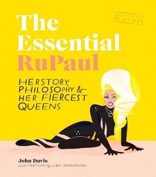 The Essential RuPaul: Herstory, Philosophy & Her Fiercest Queens by John Davis, Libby VanderPloeg