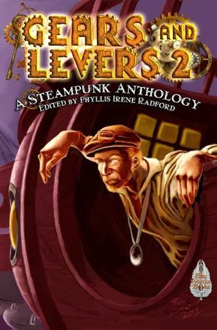 Gears and Levers 2: A Steampunk Anthology by Shawna Reppert, Karen Brenchley, David Lee Summers, Chaz Brenchley, Alma Alexander, Phyllis Irene Radford, Jeanette Bennett, Tina Connolly, Larry Lefkowitz