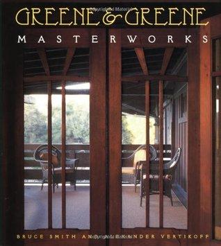 Greene and Greene: Masterworks by Alexander Vertikoff, Bruce Smith
