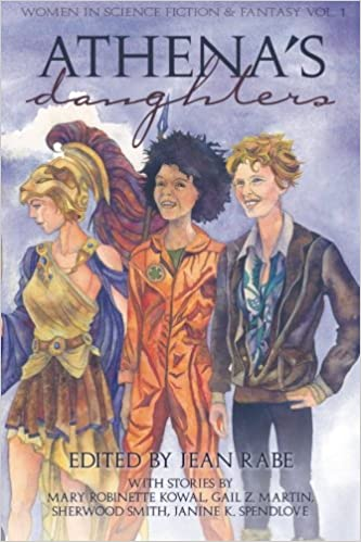 Athena's Daughters, vol. 1: Women in Science Fiction & Fantasy by Sherwood Smith, Mary Robinette Kowal, Janine K. Spendlove, Gail Z. Martin, Jean Rabe