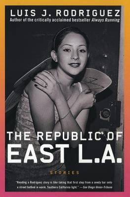 The Republic of East La: Stories by Luis J. Rodriguez