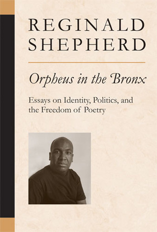 Orpheus in the Bronx: Essays on Identity, Politics, and the Freedom of Poetry by Reginald Shepherd