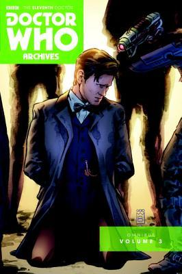 Doctor Who: The Eleventh Doctor Archives Omnibus Vol. 3 by Andy Kuhn, Paul Cornell, Andy Diggle, Mike Collins, Jimmy Broxton