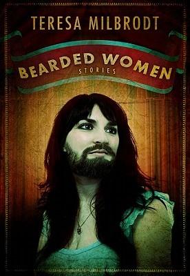 Bearded Women: Stories by Teresa Milbrodt