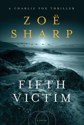 Fifth Victim: A Charlie Fox Thriller by Zoe Sharp, Zo Sharp