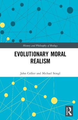 Evolutionary Moral Realism by John Collier, Michael Stingl