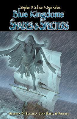 Blue Kingdoms: Shades & Specters by Stephen D. Sullivan, Jean Rabe