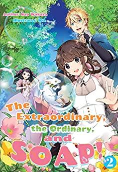 The Extraordinary, the Ordinary, and SOAP! Volume 2 by Nao Wakasa