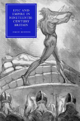 Epic and Empire in Nineteenth-Century Britain by Simon Dentith