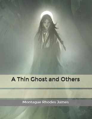 A Thin Ghost and Others by Montague Rhodes James