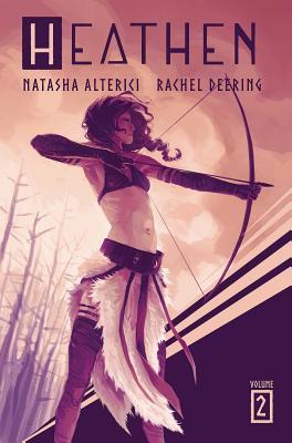 Heathen: Volume 2 by Natasha Alterici, Rachel Autumn Deering