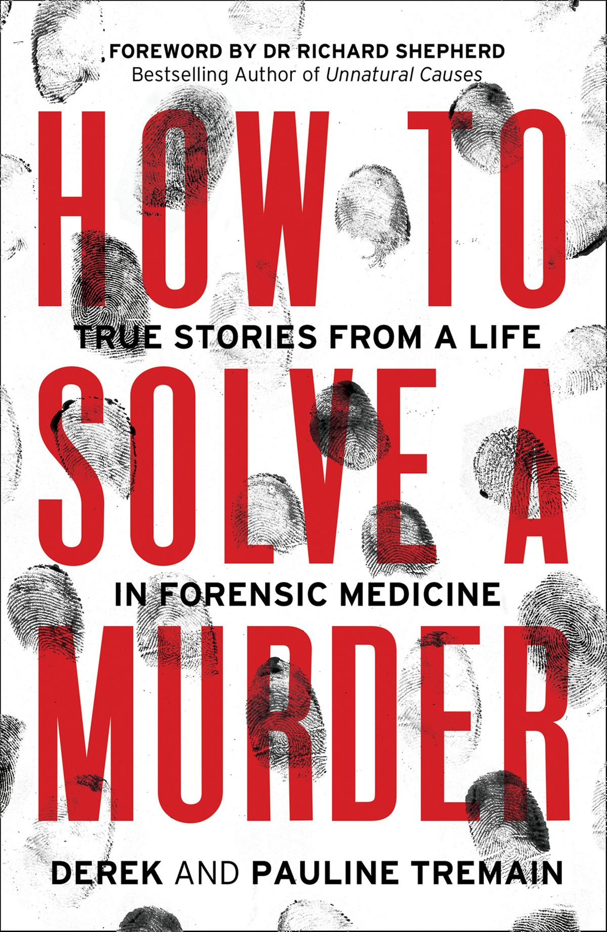 How to Solve a Murder: True Stories from a Life in Forensic Medicine by Derek Tremain