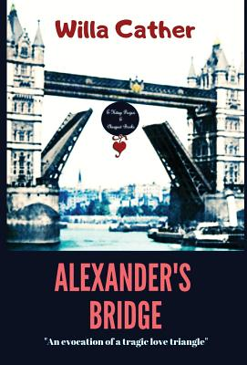 Alexander's Bridge: An Evocation of a Tragic Love Triangle by Willa Cather