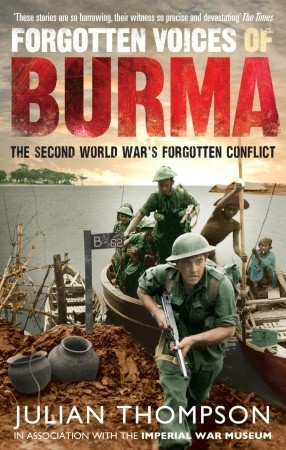 Forgotten Voices of Burma: The Second World War's Forgotten Conflict by Julian Thompson