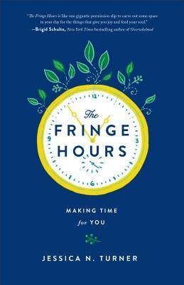 The Fringe Hours: Making Time for You by Jessica N. Turner