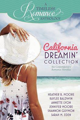 A Timeless Romance Anthology: California Dreamin' Collection by Kaylee Baldwin, Shannon Guymon, Heather B. Moore, Sarah M. Eden, Annette Lyon, Jennifer Moore